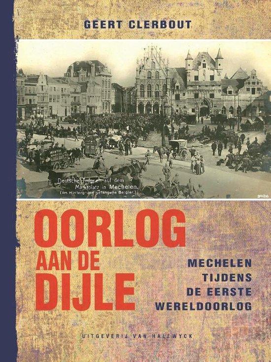 Oorlog aan de Dijle - Geert Clerbout |