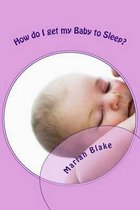 How Do I Get My Baby to Sleep?