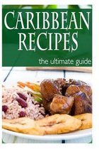 Caribbean Recipes - The Ultimate Guide