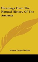 Gleanings from the Natural History of the Ancients