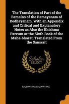 The Translation of Part of the Remains of the Ramayanam of Bodhayanam. with an Appendix and Critical and Explanatory Notes as Also the Bhishma Parvum or the Sixth Book of the Maha-Bharat. Translated from the Sanscrit