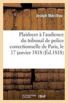 Plaidoyer a l'audience du tribunal de police correctionnelle de Paris, le 17 janvier 1818