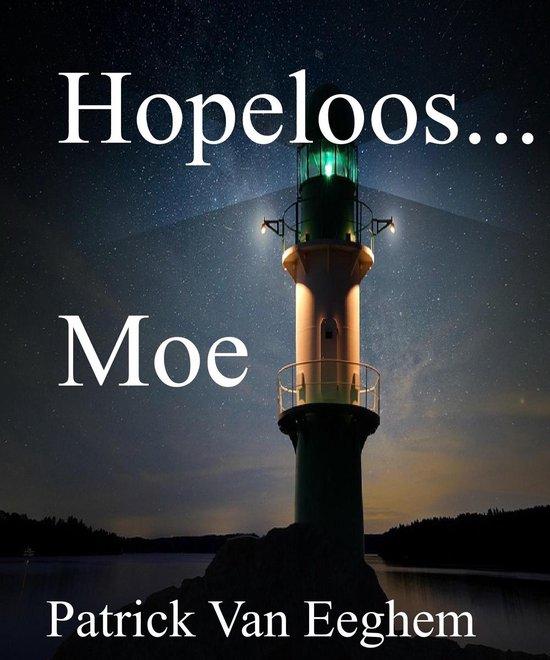 Hopeloos...Moe - Patrick van Eeghem |