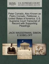 Peter Corrado, Also Known as Pietro Corrado, Petitioner, V. United States of America. U.S. Supreme Court Transcript of Record with Supporting Pleadings