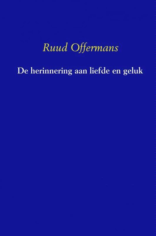 De herinnering aan liefde en geluk - Ruud Offermans |