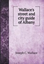 Wallace's Street and City Guide of Albany