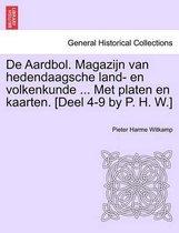 De aardbol. magazijn van hedendaagsche land- en volkenkunde ... met platen en kaarten. [deel 4-9 by p. h. w.]