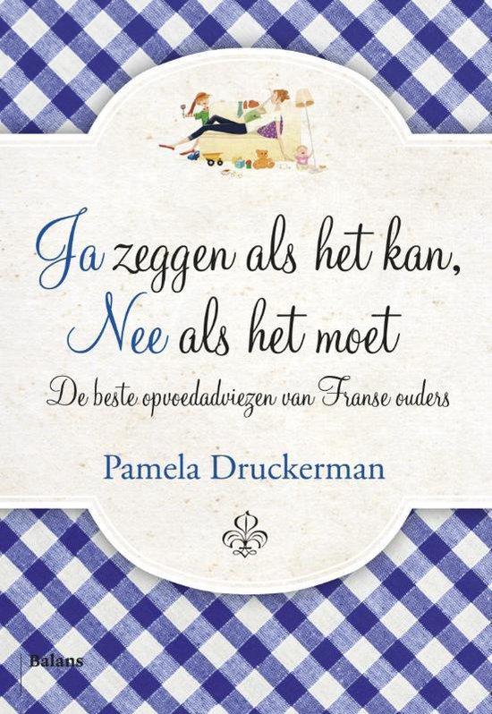 Ja zeggen als het kan, nee als het moet - Pamela Druckerman   Fthsonline.com