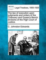 The Law of Execution Upon Judgments and Orders of the Chancery and Queen's Bench Divisions of the High Court of Justice.