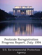 Pesticide Reregistration Progress Report, July 1994