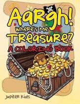 Aargh! Where's Me Treasure? (A Coloring Book)