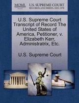 U.S. Supreme Court Transcript of Record the United States of America, Petitioner, V. Elizabeth Kerr, Administratrix, Etc.