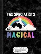 Tax Specialists Are Magical Composition Notebook
