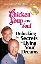 Chicken Soup for the Soul Unlocking the Secrets to Living Your Dreams