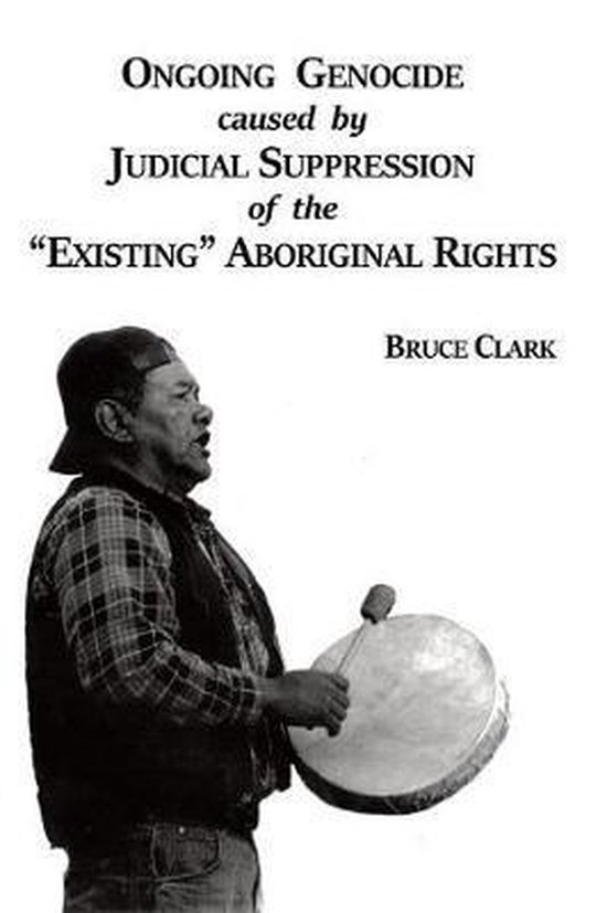 Ongoing Genocide Caused by Judicial Suppression of the Existing Aboriginal Rights