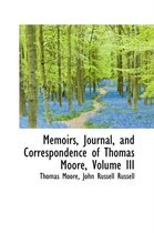 Memoirs, Journal, and Correspondence of Thomas Moore, Volume III