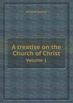 A Treatise on the Church of Christ Volume 1