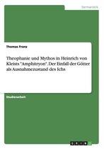 Theophanie und Mythos in Heinrich von Kleists Amphitryon. Der Einfall der Goetter als Ausnahmezustand des Ichs