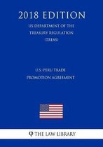 U.S.-Peru Trade Promotion Agreement (Us Department of the Treasury Regulation) (Treas) (2018 Edition)