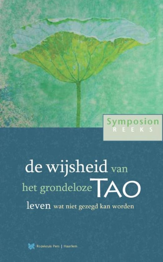 Symposionreeks 30 - de wijsheid van het grondeloze Tao - Peter Huijs  