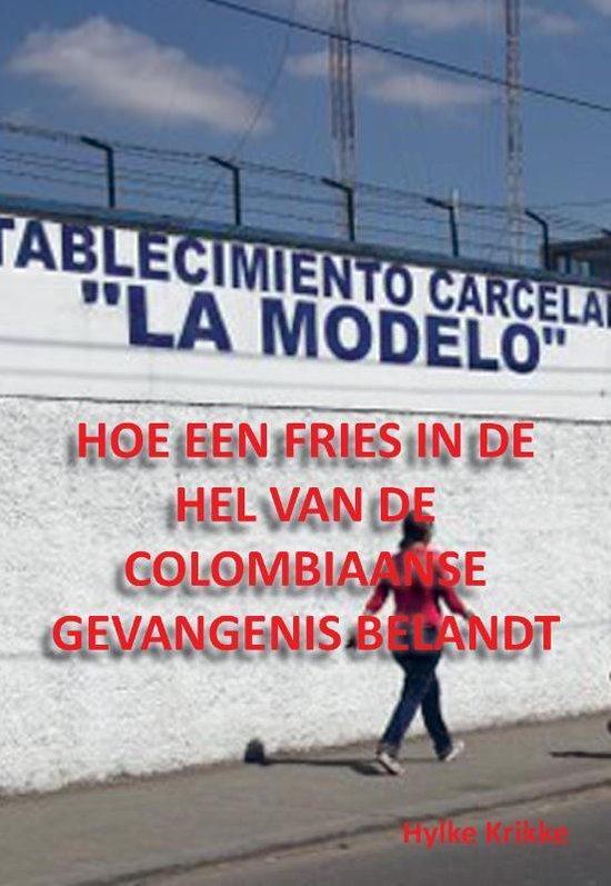 Hoe een Fries in de hel van de Colombiaanse gevangenis belandt - Hylke Krikke | Fthsonline.com