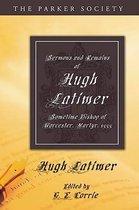 Sermons and Remains of Hugh Latimer, Sometime Bishop of Worcester, Martyr, 1555