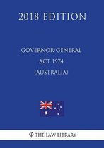 Governor-General ACT 1974 (Australia) (2018 Edition)