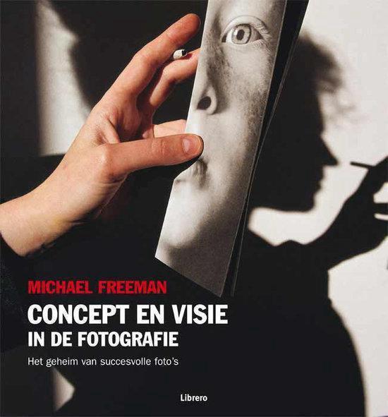 Concept en visie in de fotografie - Michael Freeman pdf epub