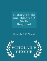 History of the One Hundred & Sixth Regiment - Scholar's Choice Edition