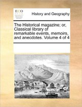 The Historical Magazine; Or, Classical Library of Remarkable Events, Memoirs, and Anecdotes. Volume 4 of 4