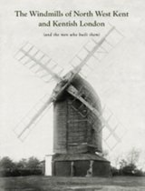 The Windmills of North West Kent and Kentish London