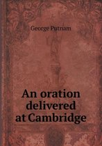 An Oration Delivered at Cambridge