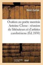Ovation au poete montois Antoine Clesse par une reunion de litterateurs et d'artistes cambresiens