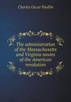 The Administration of the Massachusetts and Virginia Navies of the American Revolution