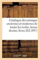 Catalogue des estampes anciennes et modernes de toutes les ecoles, beaux dessins, livres