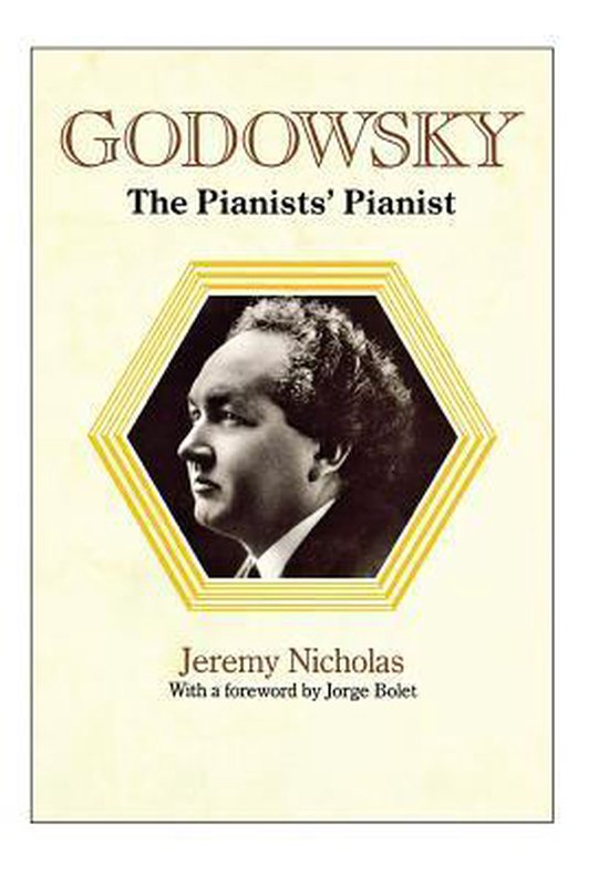 Godowsky, the Pianists' Pianist. a Biography of Leopold Godowsky.