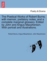 The Poetical Works of Robert Burns; With Memoir, Prefatory Notes, and a Complete Marginal Glossary. Edited by John and Angus MacPherson. with Portrait and Illustrations.