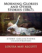 Morning-Glories and Other Stories (1867). by