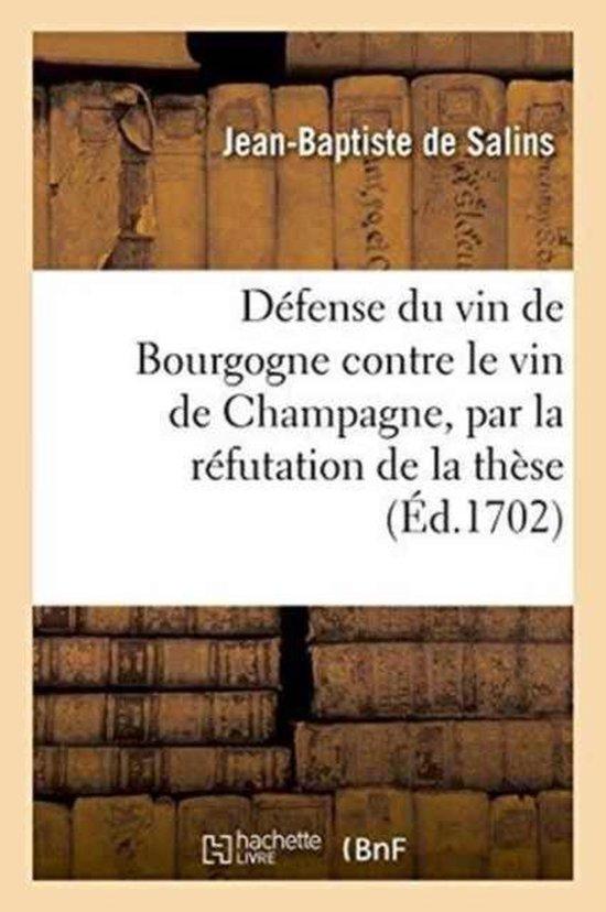 Defense du vin de Bourgogne contre le vin de Champagne par la refutation de ce qui a ete avance