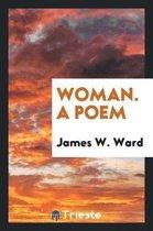 Woman. a Poem