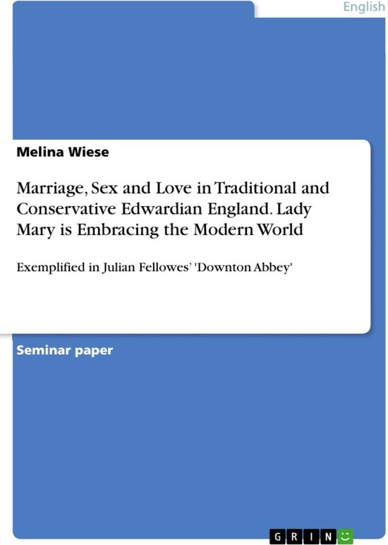 Marriage, Sex and Love in Traditional and Conservative Edwardian England. Lady Mary is Embracing the Modern World