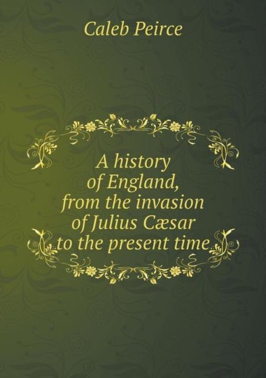 A History of England, from the Invasion of Julius Caesar to the Present Time