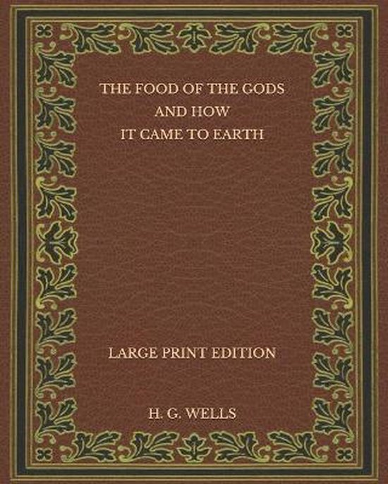 The Food of the Gods and How It Came to Earth - Large Print Edition