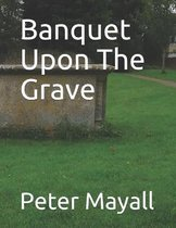 Banquet Upon The Grave