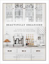 Beautifully Organized : A Guide to Function and Style in Your Home