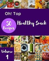 Oh! Top 50 Healthy Snack Recipes Volume 1