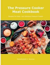 The Pressure Cooker Meat Cookbook