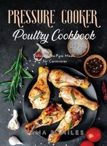 Pressure Cooker Poultry Cookbook