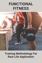 Functional Fitness: Training Methodology For Real-Life Application