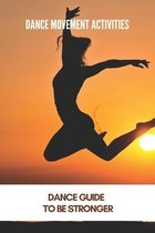 Dance Movement Activities: Dance Guide To Be Stronger